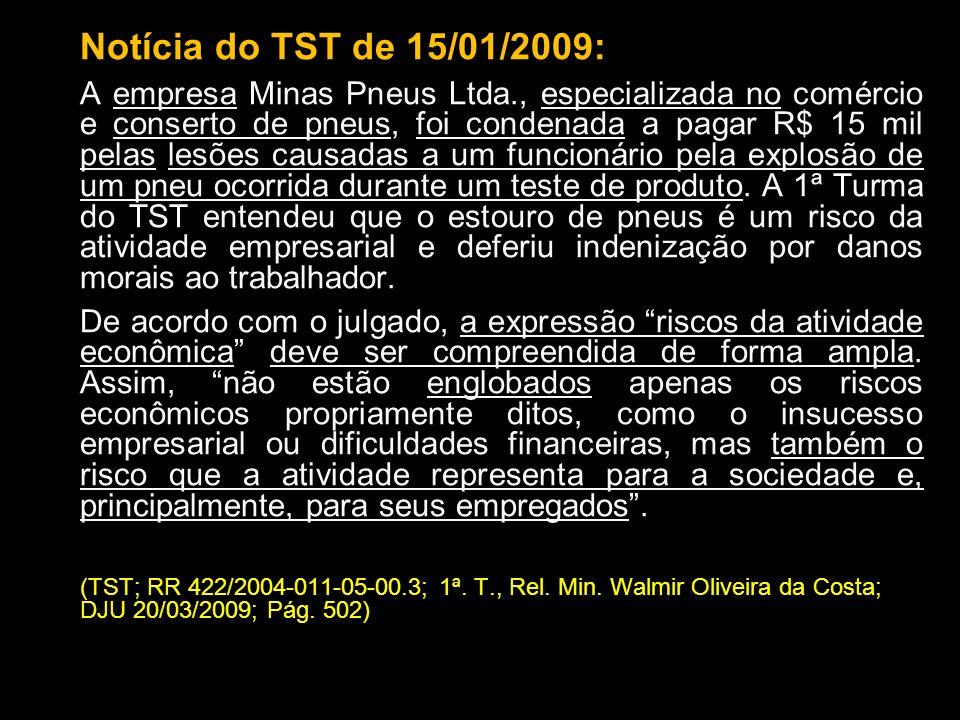 Notícia do TST de 15/01/2009: A empresa Minas Pneus Ltda., especializada no comércio e conserto de pneus, foi condenada a pagar R$ 15 mil pelas lesões
