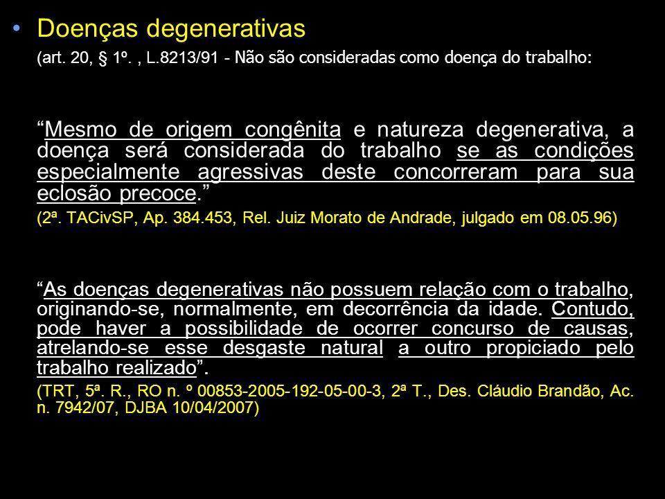 Doenças degenerativas (art. 20, § 1º., L.8213/91 - Não são consideradas como doença do trabalho: Mesmo de origem congênita e natureza degenerativa, a