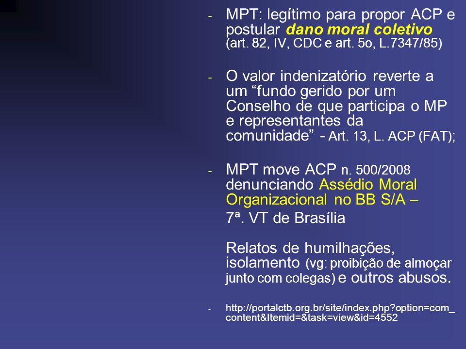 - MPT: legítimo para propor ACP e postular dano moral coletivo (art. 82, IV, CDC e art. 5o, L.7347/85) - O valor indenizatório reverte a um fundo geri
