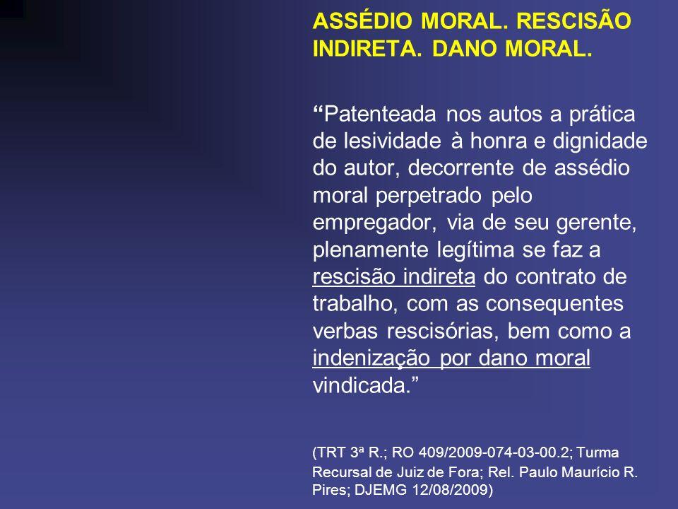 ASSÉDIO MORAL. RESCISÃO INDIRETA. DANO MORAL. Patenteada nos autos a prática de lesividade à honra e dignidade do autor, decorrente de assédio moral p