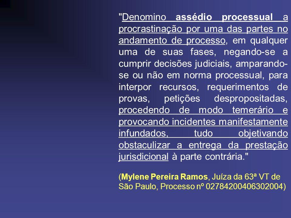 CONFIGURADO ESTÁ O ASSÉDIO PROCESSUAL QUANDO A PARTE, ABUSANDO DO SEU DIREITO DE DEFESA, INTERPÕE REPETIDAS VEZES MEDIDAS PROCESSUAIS DESTITUÍDAS DE FUNDAMENTO COM O OBJETIVO DE TORNAR A MARCHA PROCESSUAL MAIS MOROSA, CAUSANDO PREJUÍZO MORAL À PARTE QUE NÃO CONSEGUE TER ADIMPLIDO O SEU DIREITO CONSTITUCIONAL DE RECEBER A TUTELA JURISDICIONAL DE FORMA CÉLERE E PRECISA.