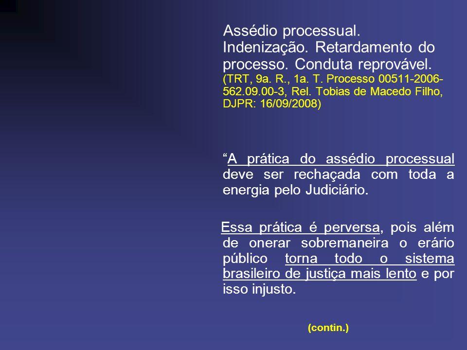 Assédio processual. Indenização. Retardamento do processo. Conduta reprovável. (TRT, 9a. R., 1a. T. Processo 00511-2006- 562.09.00-3, Rel. Tobias de M