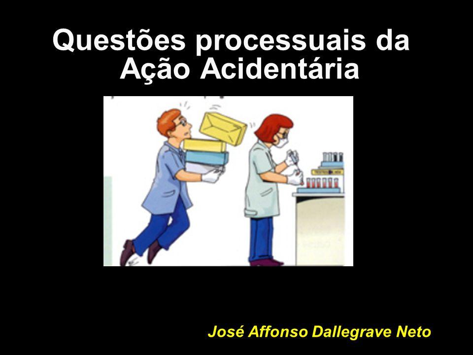 Ações Acidentárias: A) Empregado em face do INSS; -Justiça Comum (Vara de Acidentes) – -Art.