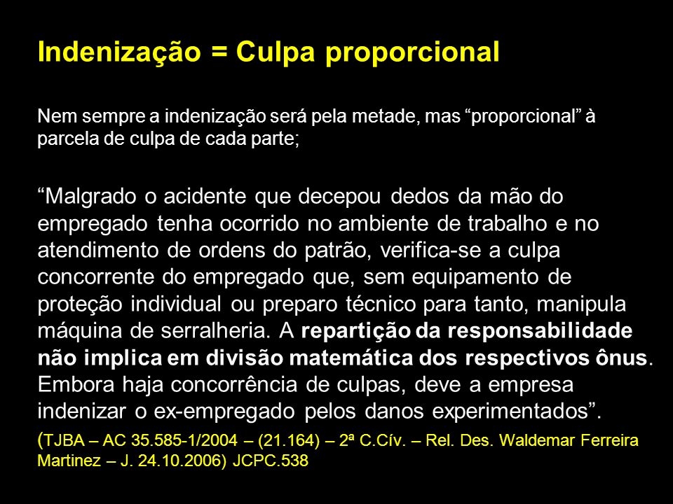 Indenização = Culpa proporcional Nem sempre a indenização será pela metade, mas proporcional à parcela de culpa de cada parte; Malgrado o acidente que