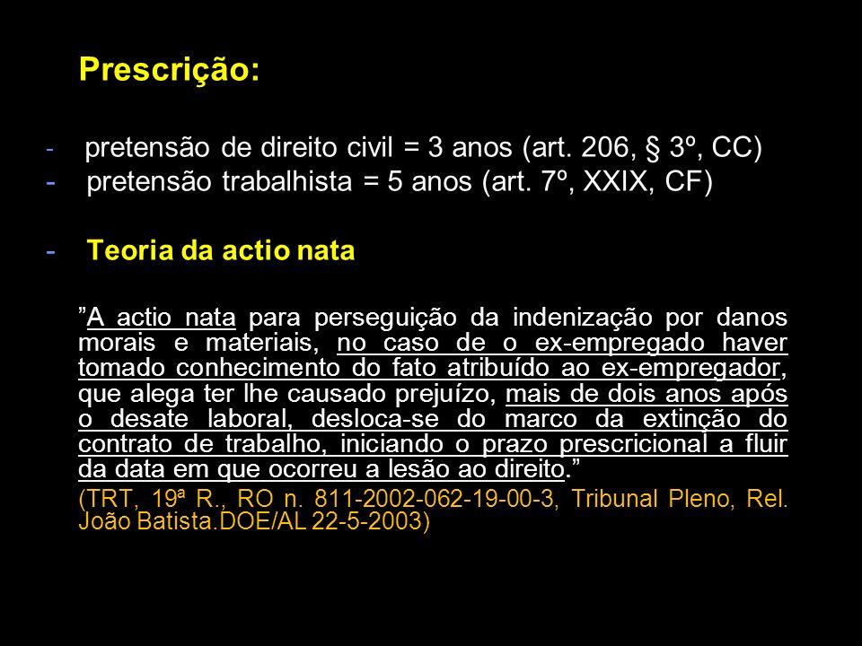 Prescrição: - pretensão de direito civil = 3 anos (art. 206, § 3º, CC) - pretensão trabalhista = 5 anos (art. 7º, XXIX, CF) - Teoria da actio nata A a