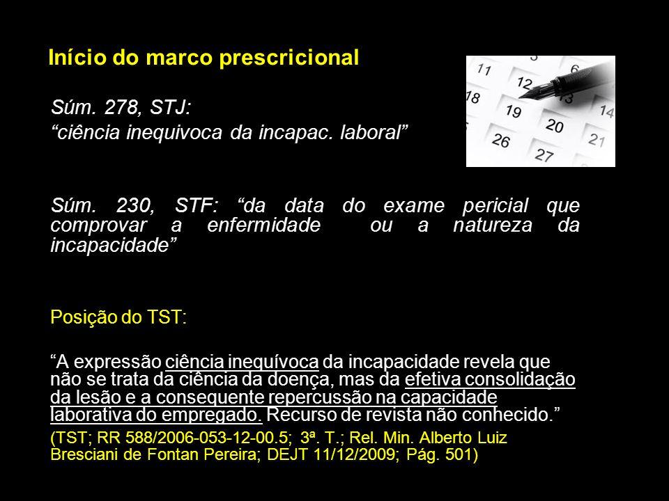 Início do marco prescricional Súm. 278, STJ: ciência inequivoca da incapac. laboral Súm. 230, STF: da data do exame pericial que comprovar a enfermida