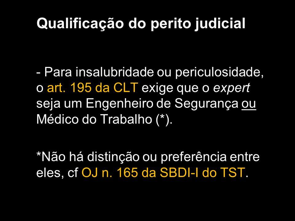 Qualificação do perito judicial - Para insalubridade ou periculosidade, o art. 195 da CLT exige que o expert seja um Engenheiro de Segurança ou Médico