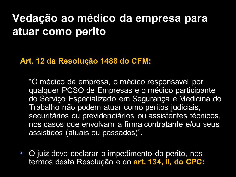Vedação ao médico da empresa para atuar como perito Art. 12 da Resolução 1488 do CFM: O médico de empresa, o médico responsável por qualquer PCSO de E