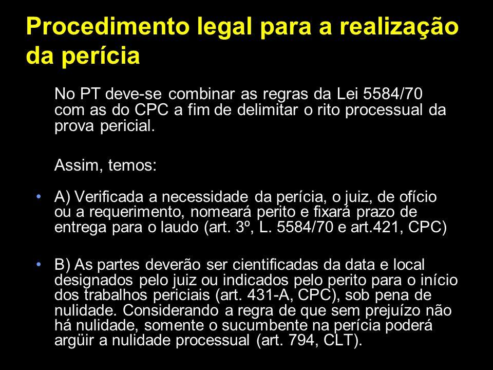 Procedimento legal para a realização da perícia No PT deve-se combinar as regras da Lei 5584/70 com as do CPC a fim de delimitar o rito processual da