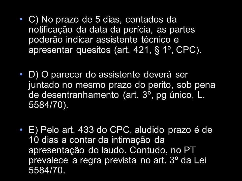 C) No prazo de 5 dias, contados da notificação da data da perícia, as partes poderão indicar assistente técnico e apresentar quesitos (art. 421, § 1º,