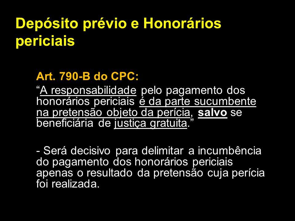 Depósito prévio e Honorários periciais Art. 790-B do CPC: A responsabilidade pelo pagamento dos honorários periciais é da parte sucumbente na pretensã