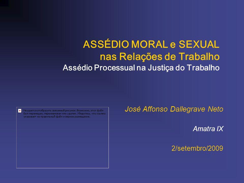 ASSÉDIO MORAL e SEXUAL nas Relações de Trabalho Assédio Processual na Justiça do Trabalho José Affonso Dallegrave Neto Amatra IX 2/setembro/2009