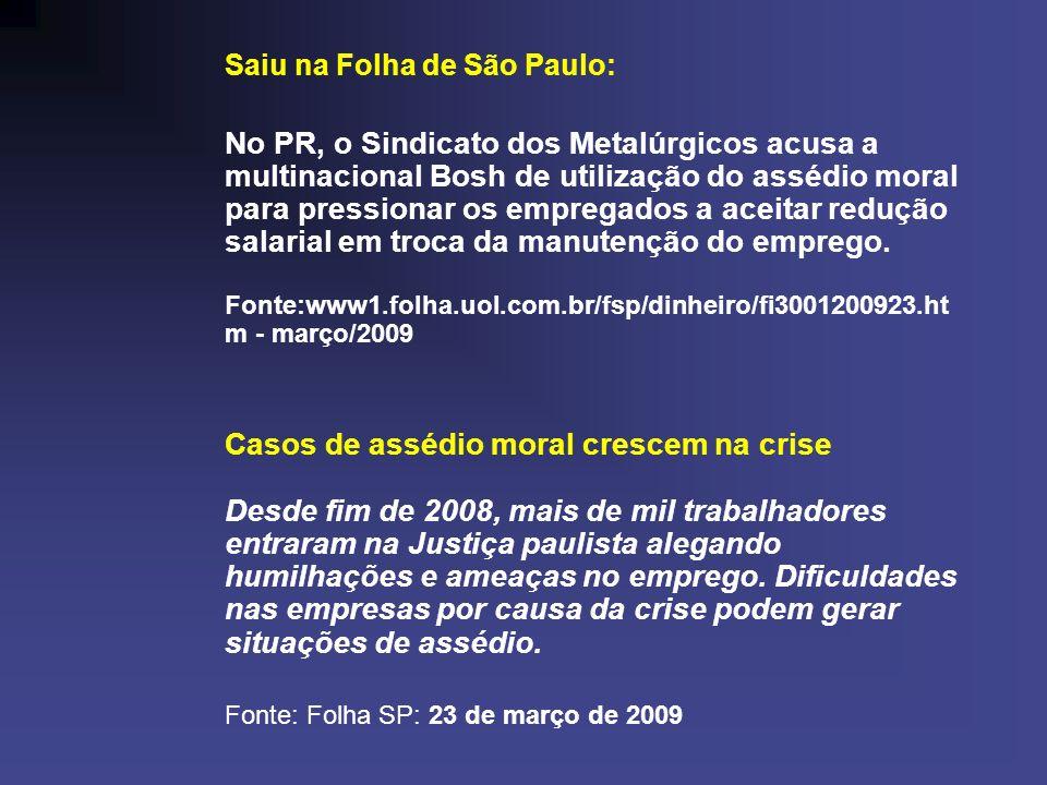 Saiu na Folha de São Paulo: No PR, o Sindicato dos Metalúrgicos acusa a multinacional Bosh de utilização do assédio moral para pressionar os empregado