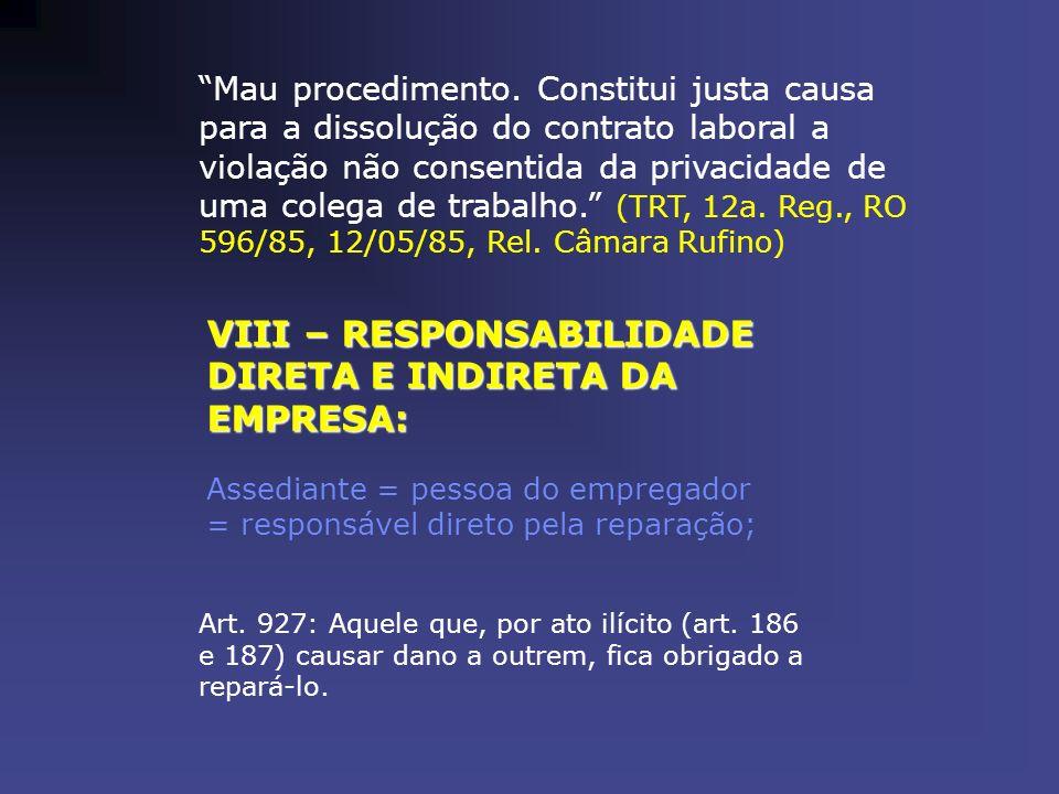 VIII – RESPONSABILIDADE DIRETA E INDIRETA DA EMPRESA: Assediante = pessoa do empregador = responsável direto pela reparação; Art. 927: Aquele que, por