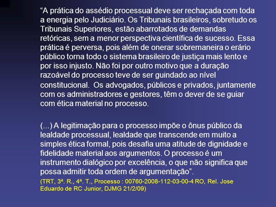 A prática do assédio processual deve ser rechaçada com toda a energia pelo Judiciário. Os Tribunais brasileiros, sobretudo os Tribunais Superiores, es