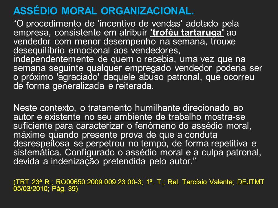 ASSÉDIO MORAL ORGANIZACIONAL. O procedimento de 'incentivo de vendas' adotado pela empresa, consistente em atribuir 'troféu tartaruga' ao vendedor com