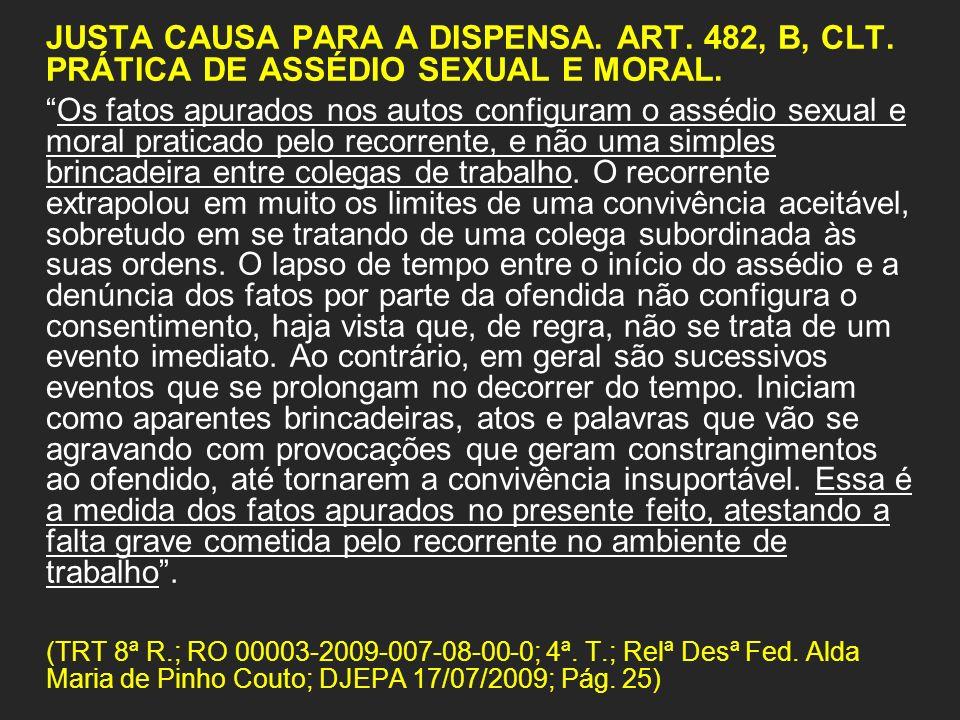 JUSTA CAUSA PARA A DISPENSA. ART. 482, B, CLT. PRÁTICA DE ASSÉDIO SEXUAL E MORAL. Os fatos apurados nos autos configuram o assédio sexual e moral prat