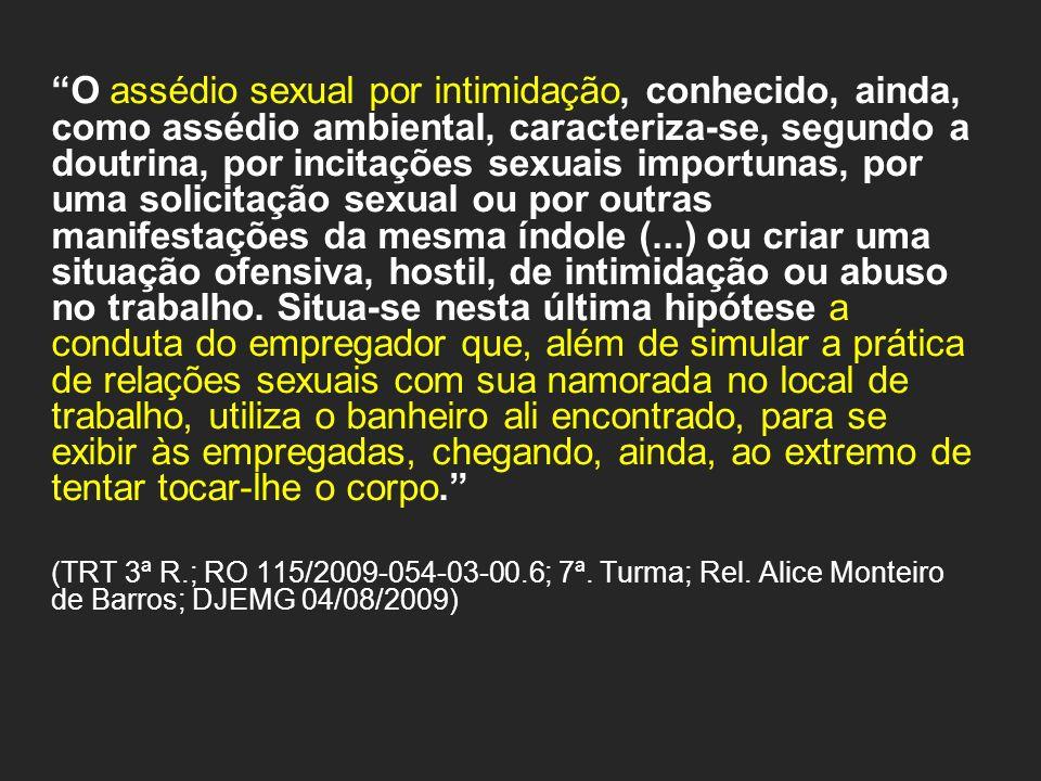 O assédio sexual por intimidação, conhecido, ainda, como assédio ambiental, caracteriza-se, segundo a doutrina, por incitações sexuais importunas, por
