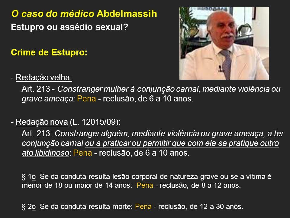 O caso do médico Abdelmassih Estupro ou assédio sexual? Crime de Estupro: - Redação velha: Art. 213 - Constranger mulher à conjunção carnal, mediante