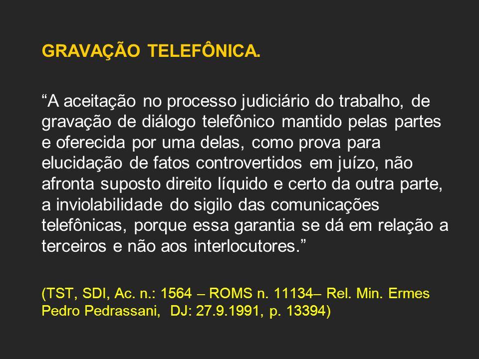 GRAVAÇÃO TELEFÔNICA. A aceitação no processo judiciário do trabalho, de gravação de diálogo telefônico mantido pelas partes e oferecida por uma delas,