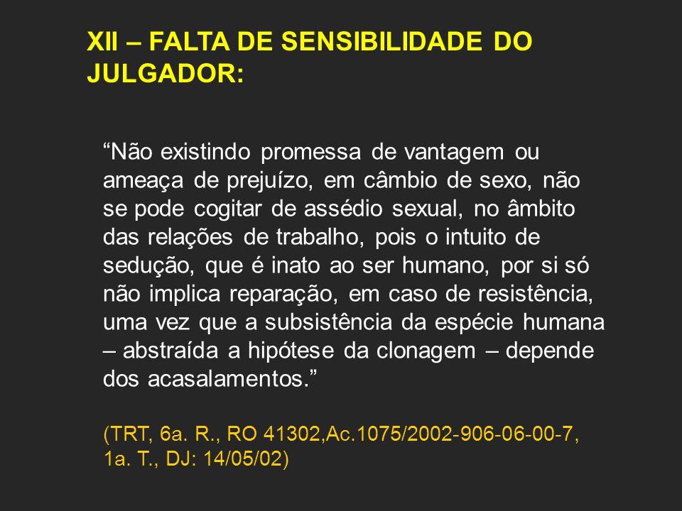 XII – FALTA DE SENSIBILIDADE DO JULGADOR: Não existindo promessa de vantagem ou ameaça de prejuízo, em câmbio de sexo, não se pode cogitar de assédio