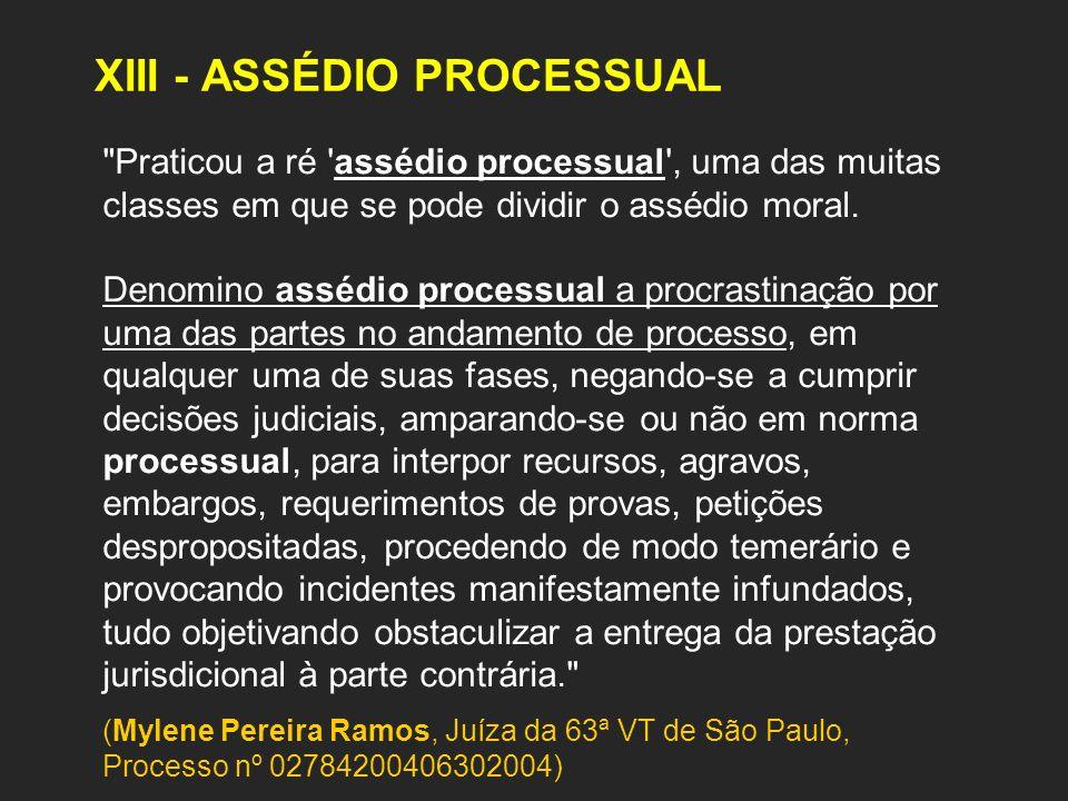 XIII - ASSÉDIO PROCESSUAL