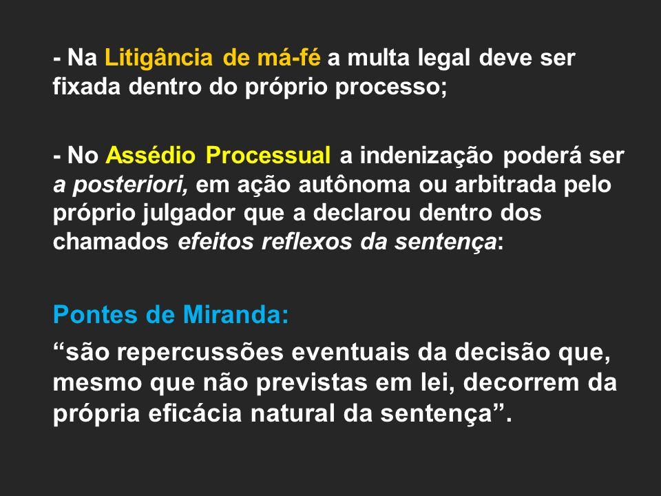 - Na Litigância de má-fé a multa legal deve ser fixada dentro do próprio processo; - No Assédio Processual a indenização poderá ser a posteriori, em a