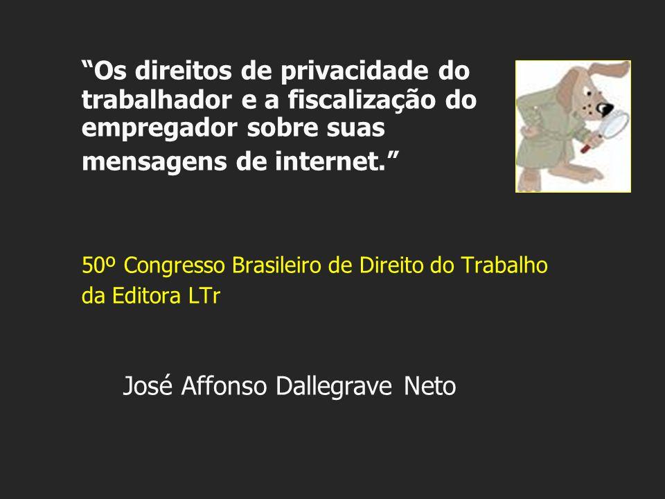 Os direitos de privacidade do trabalhador e a fiscalização do empregador sobre suas mensagens de internet. 50º Congresso Brasileiro de Direito do Trab