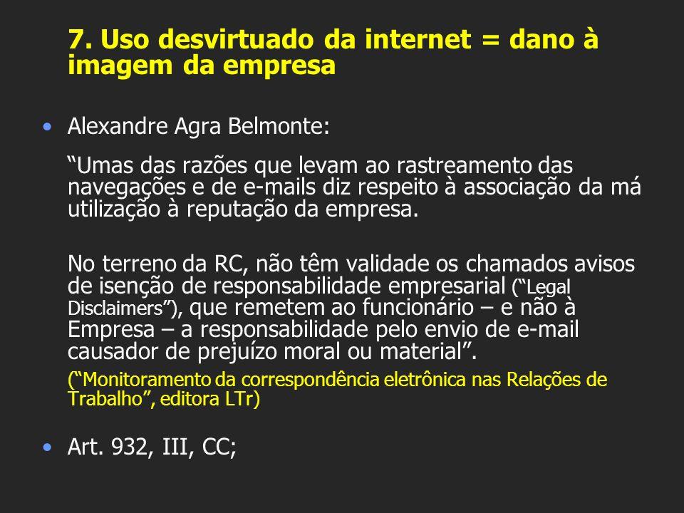 7. Uso desvirtuado da internet = dano à imagem da empresa Alexandre Agra Belmonte: Umas das razões que levam ao rastreamento das navegações e de e-mai