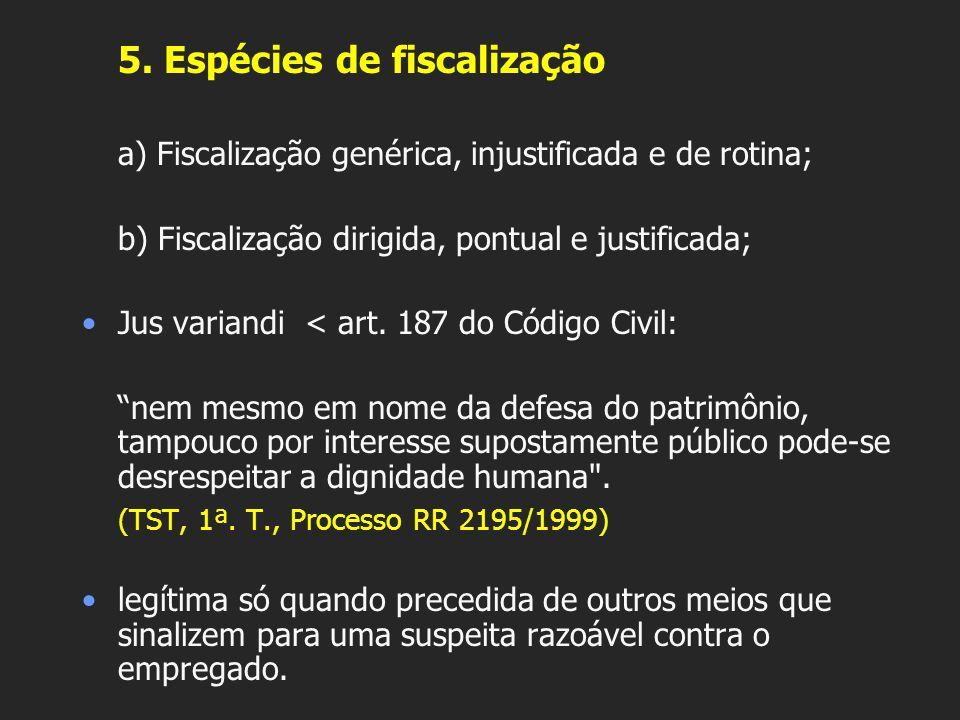 5. Espécies de fiscalização a) Fiscalização genérica, injustificada e de rotina; b) Fiscalização dirigida, pontual e justificada; Jus variandi < art.