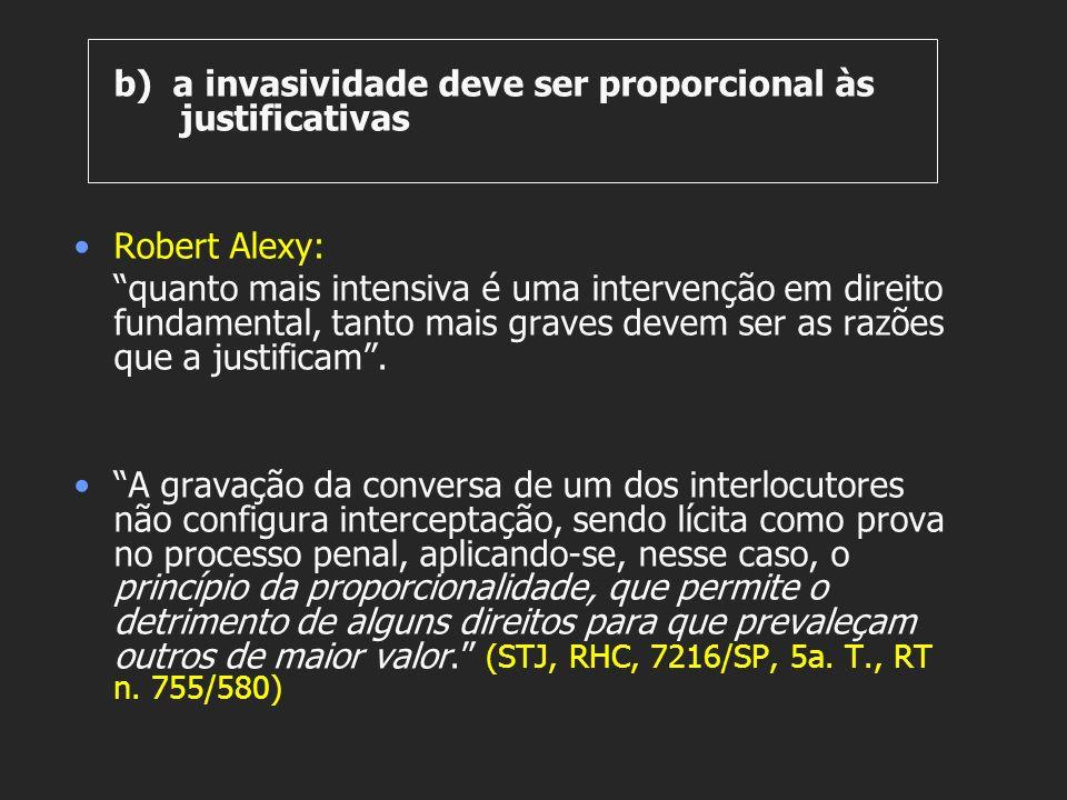 b) a invasividade deve ser proporcional às justificativas Robert Alexy: quanto mais intensiva é uma intervenção em direito fundamental, tanto mais gra