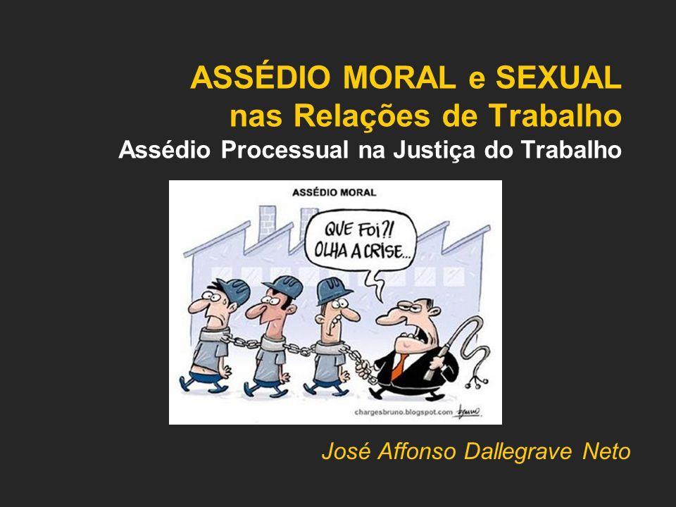 ASSÉDIO MORAL e SEXUAL nas Relações de Trabalho Assédio Processual na Justiça do Trabalho José Affonso Dallegrave Neto