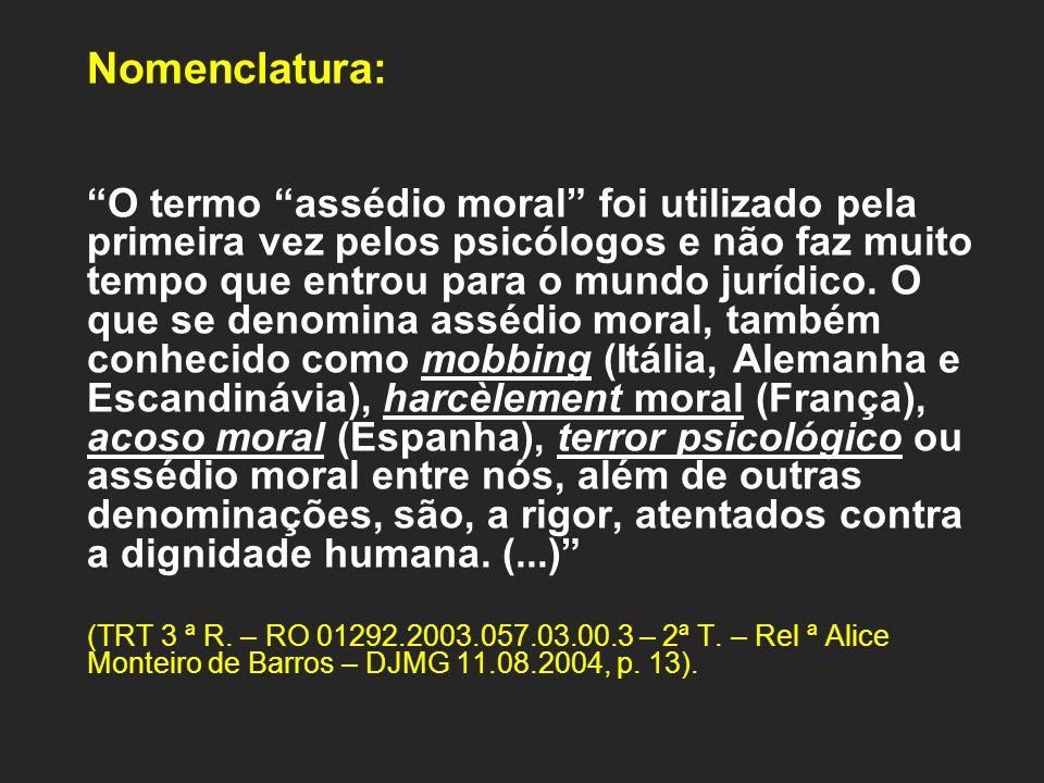 Nomenclatura: O termo assédio moral foi utilizado pela primeira vez pelos psicólogos e não faz muito tempo que entrou para o mundo jurídico.