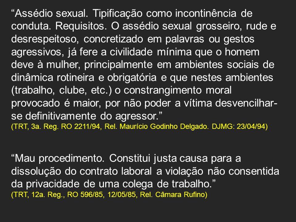 Assédio sexual. Tipificação como incontinência de conduta. Requisitos. O assédio sexual grosseiro, rude e desrespeitoso, concretizado em palavras ou g