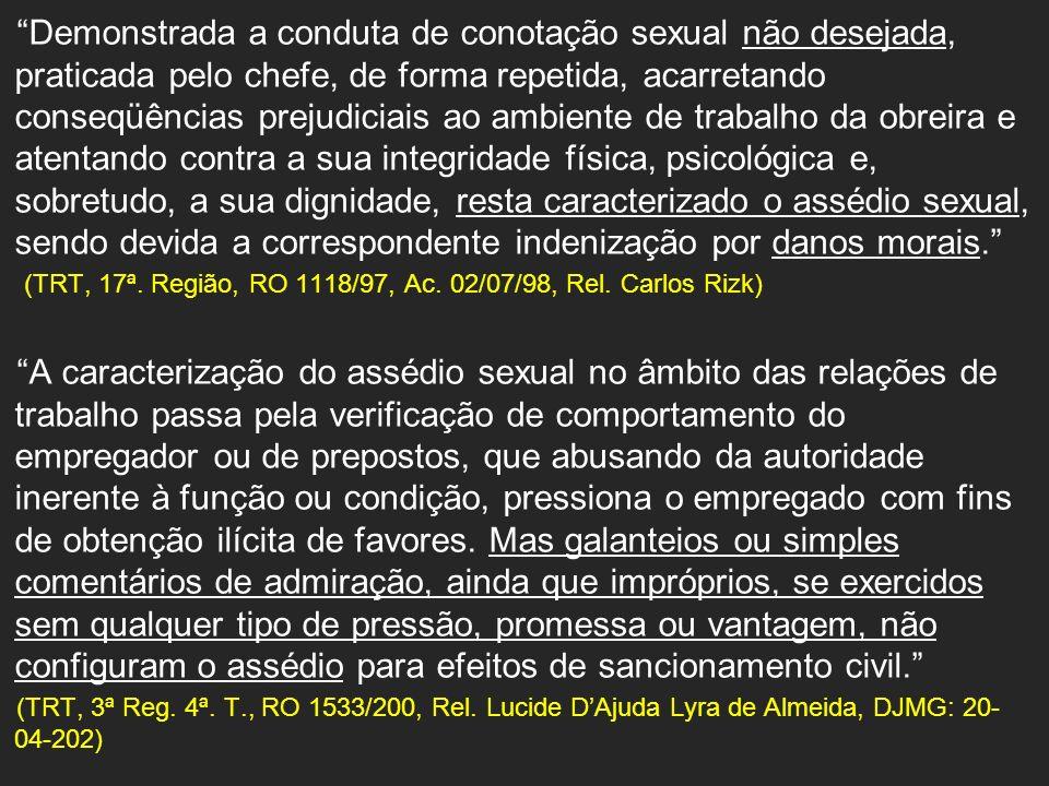 Demonstrada a conduta de conotação sexual não desejada, praticada pelo chefe, de forma repetida, acarretando conseqüências prejudiciais ao ambiente de