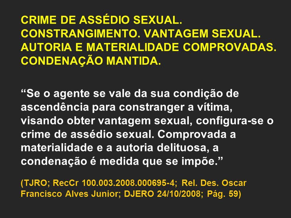 CRIME DE ASSÉDIO SEXUAL.CONSTRANGIMENTO. VANTAGEM SEXUAL.