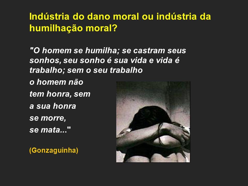 Indústria do dano moral ou indústria da humilhação moral.