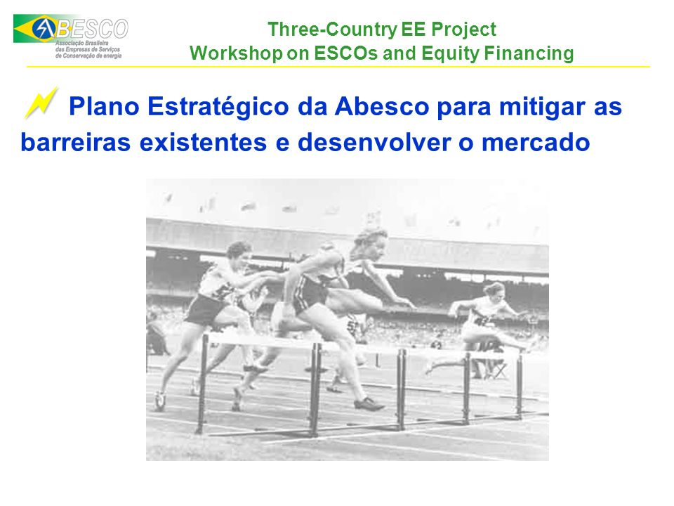 Three-Country EE Project Workshop on ESCOs and Equity Financing Plano Estratégico da Abesco para mitigar as barreiras existentes e desenvolver o merca