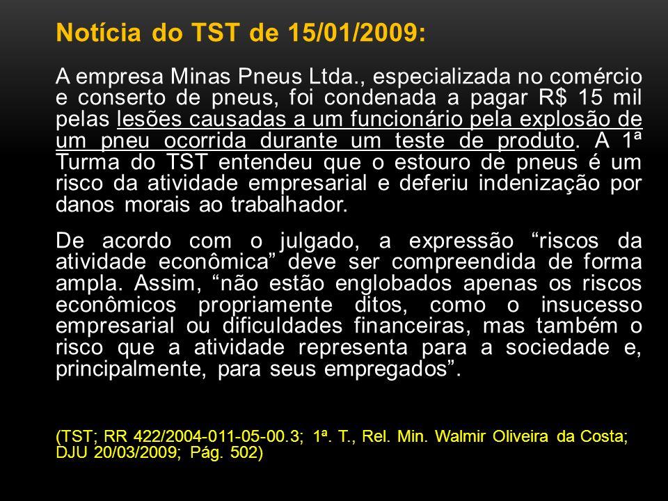 Notícia do TST de 15/01/2009: A empresa Minas Pneus Ltda., especializada no comércio e conserto de pneus, foi condenada a pagar R$ 15 mil pelas lesões causadas a um funcionário pela explosão de um pneu ocorrida durante um teste de produto.