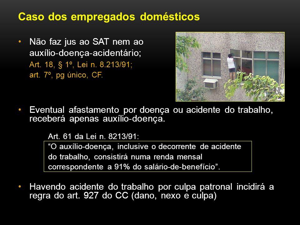 Caso dos empregados domésticos Não faz jus ao SAT nem ao auxílio-doença-acidentário; Art. 18, § 1º, Lei n. 8.213/91; art. 7º, pg único, CF. Eventual a