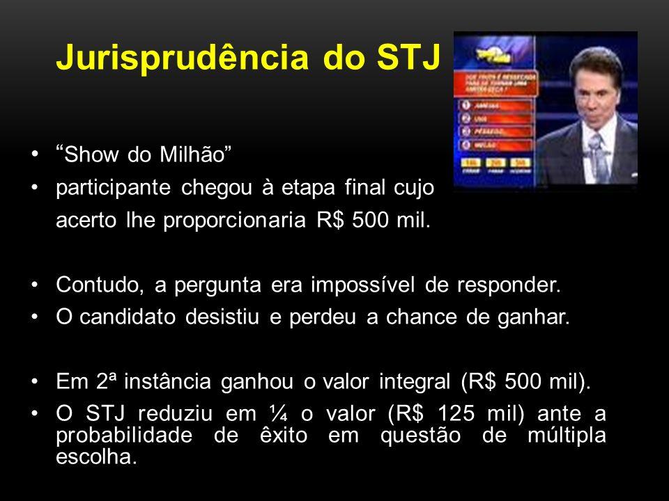 Jurisprudência do STJ Show do Milhão participante chegou à etapa final cujo acerto lhe proporcionaria R$ 500 mil.