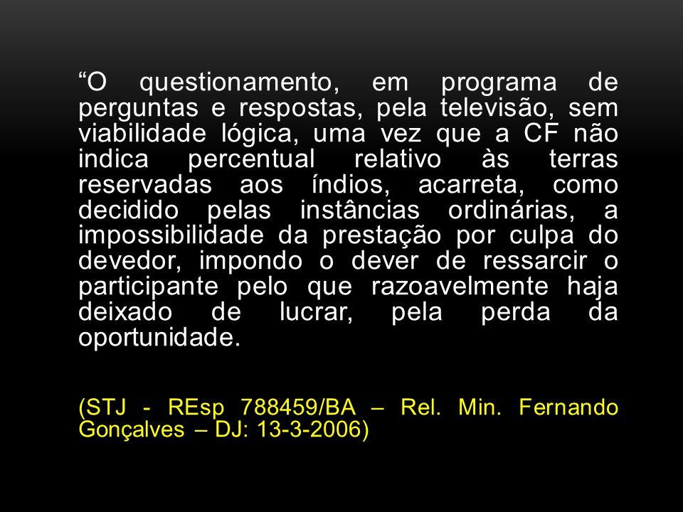O questionamento, em programa de perguntas e respostas, pela televisão, sem viabilidade lógica, uma vez que a CF não indica percentual relativo às ter