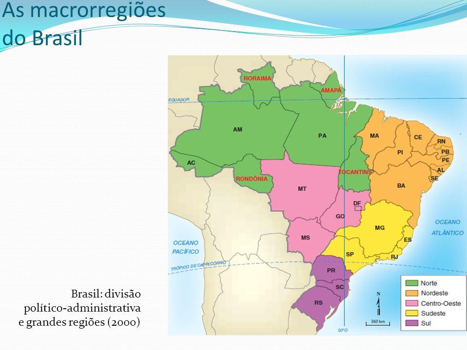 As macrorregiões do Brasil Brasil: divisão político-administrativa e grandes regiões (2000)