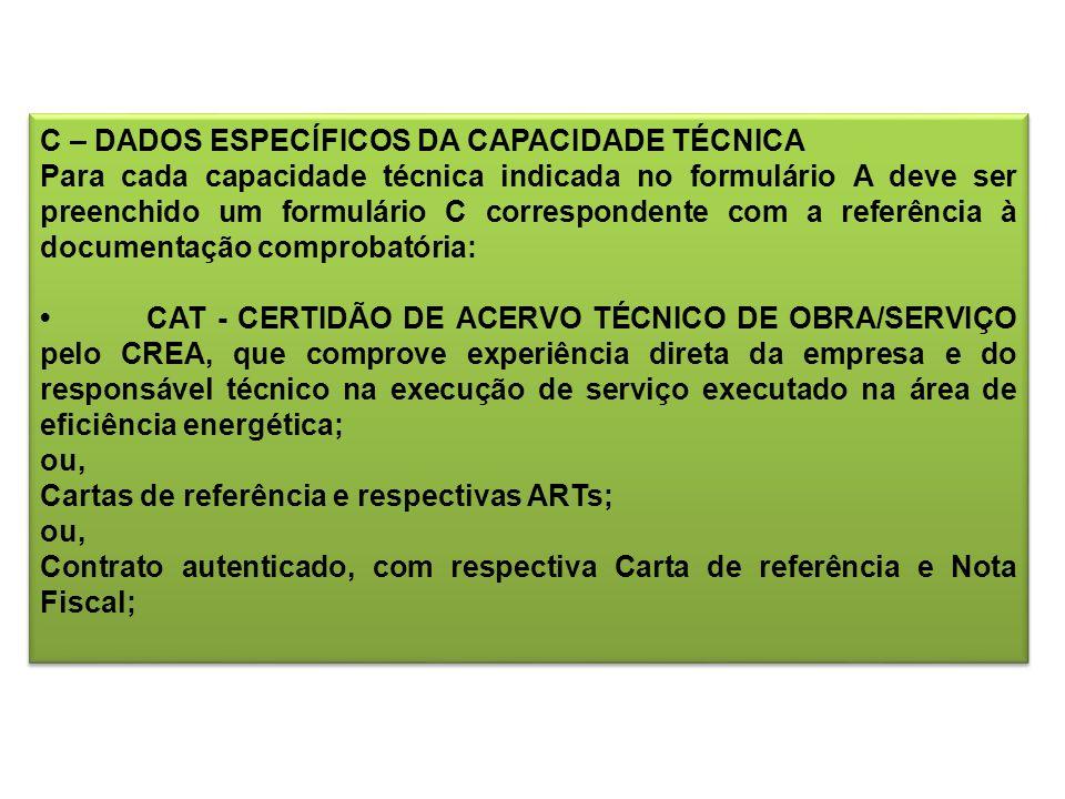C – DADOS ESPECÍFICOS DA CAPACIDADE TÉCNICA Para cada capacidade técnica indicada no formulário A deve ser preenchido um formulário C correspondente c