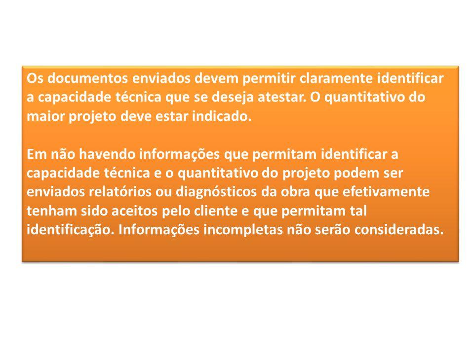 Os documentos enviados devem permitir claramente identificar a capacidade técnica que se deseja atestar. O quantitativo do maior projeto deve estar in