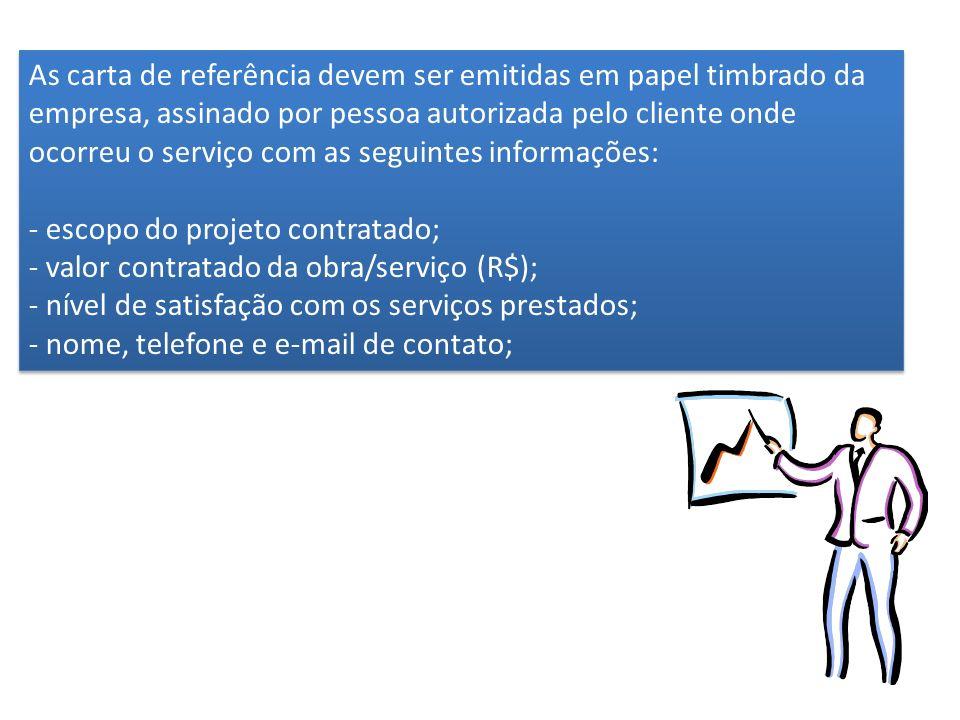 As carta de referência devem ser emitidas em papel timbrado da empresa, assinado por pessoa autorizada pelo cliente onde ocorreu o serviço com as segu