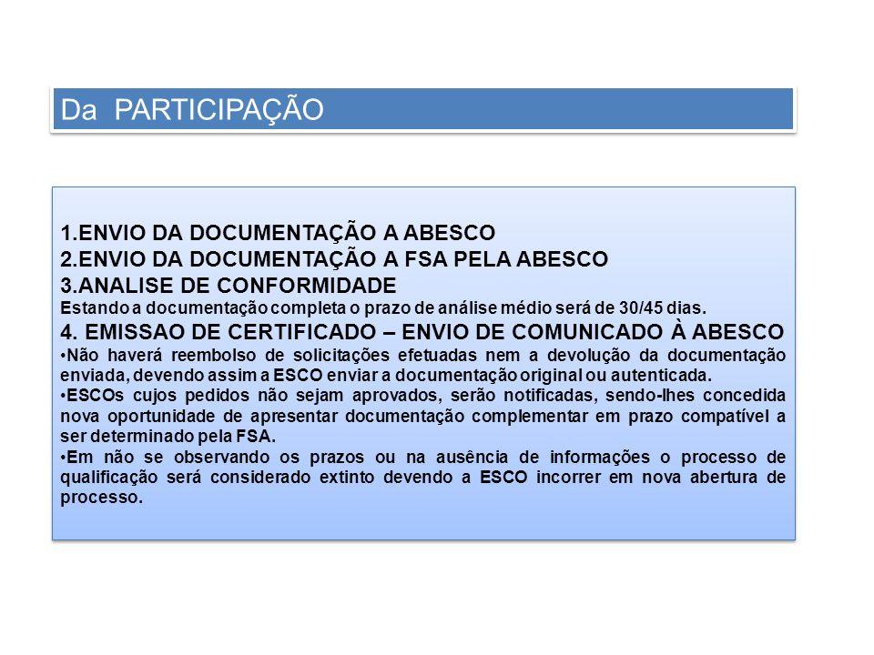 1.ENVIO DA DOCUMENTAÇÃO A ABESCO 2.ENVIO DA DOCUMENTAÇÃO A FSA PELA ABESCO 3.ANALISE DE CONFORMIDADE Estando a documentação completa o prazo de anális
