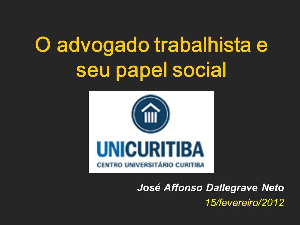 O advogado trabalhista e seu papel social José Affonso Dallegrave Neto 15/fevereiro/2012
