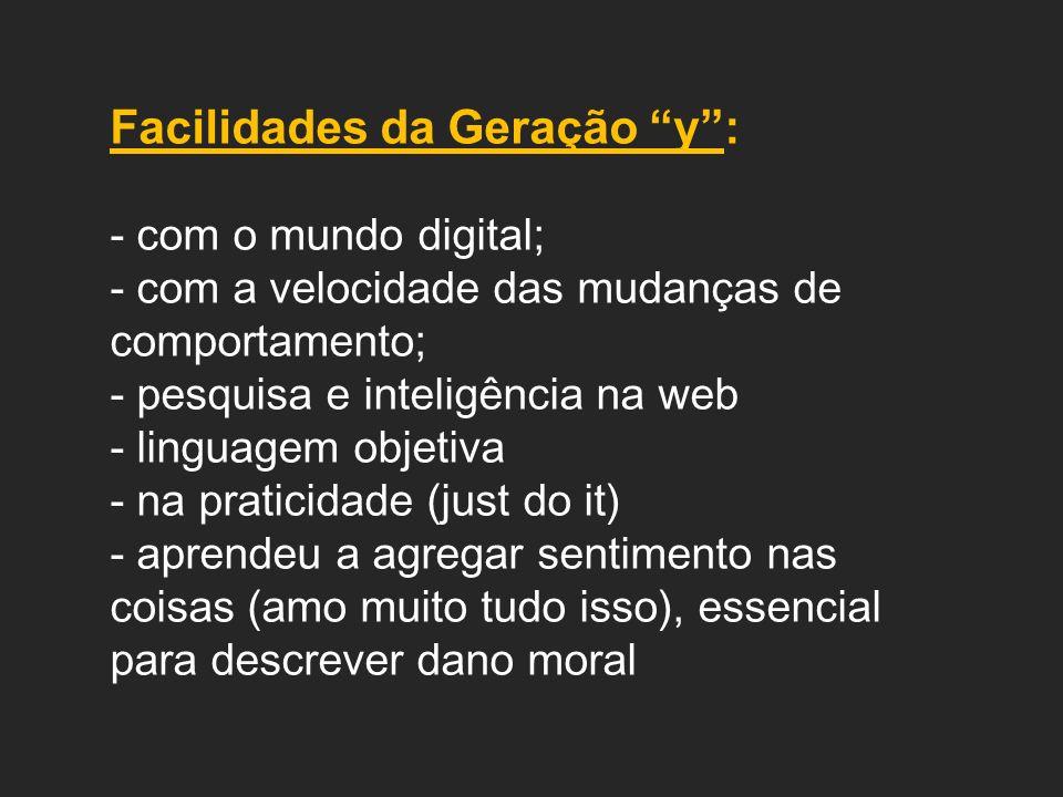 Facilidades da Geração y: - com o mundo digital; - com a velocidade das mudanças de comportamento; - pesquisa e inteligência na web - linguagem objeti