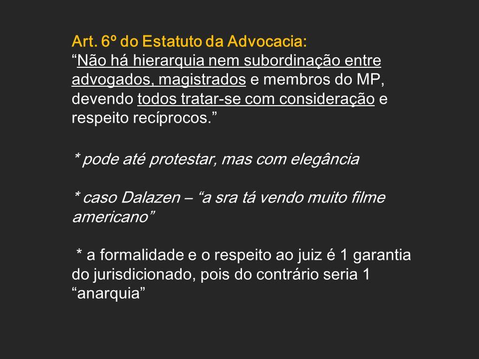 Art. 6º do Estatuto da Advocacia: Não há hierarquia nem subordinação entre advogados, magistrados e membros do MP, devendo todos tratar-se com conside